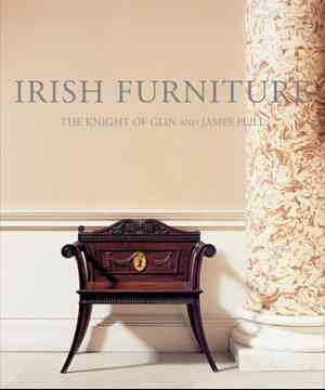 Irish Furniture by the Knight of Glin and James Peill