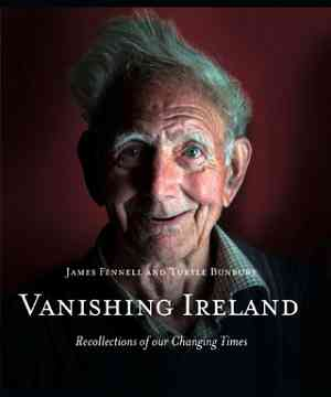 Vanishing Ireland - recollections of our changing times by Turtle Bunbury and James Fennell